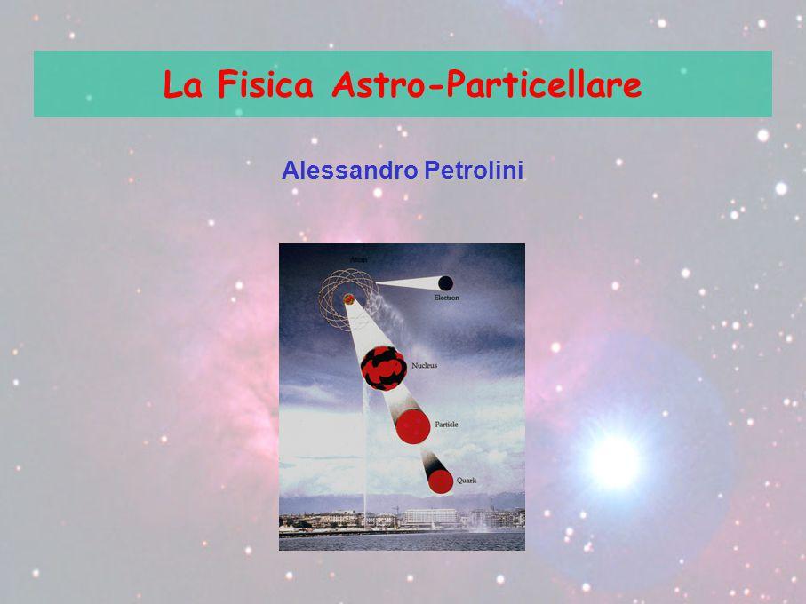 La Fisica Astro-Particellare Alessandro Petrolini