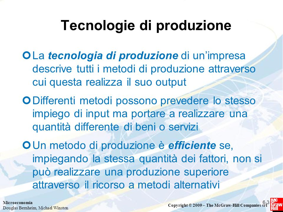 Microeconomia Douglas Bernheim, Michael Winston Copyright © 2009 – The McGraw-Hill Companies srl Tecnologie di produzione La tecnologia di produzione