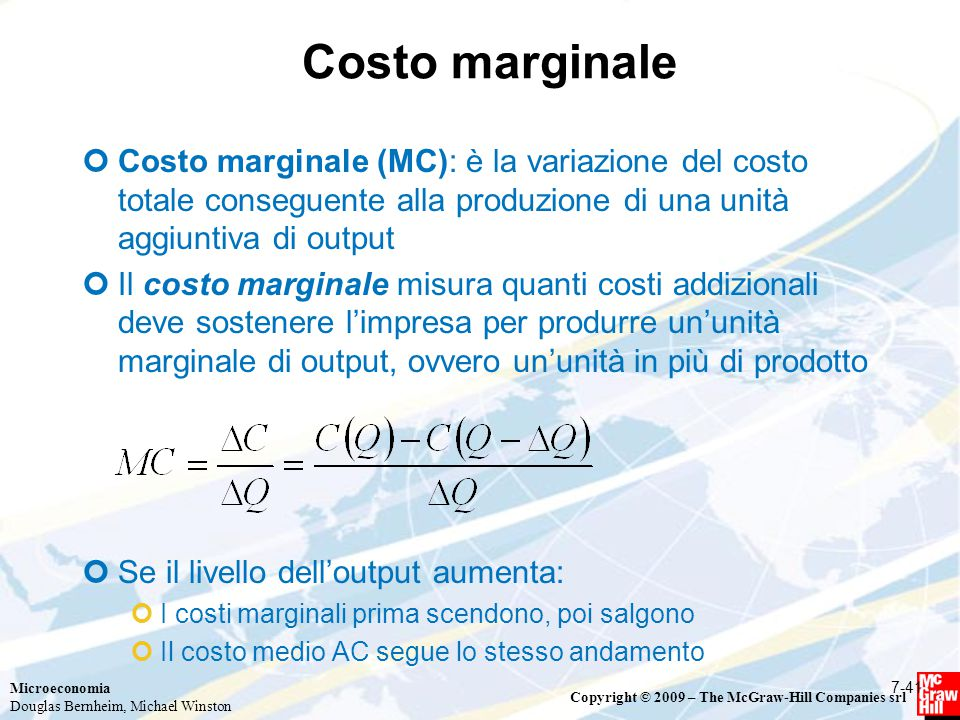 Microeconomia Douglas Bernheim, Michael Winston Copyright © 2009 – The McGraw-Hill Companies srl Costo marginale Costo marginale (MC): è la variazione
