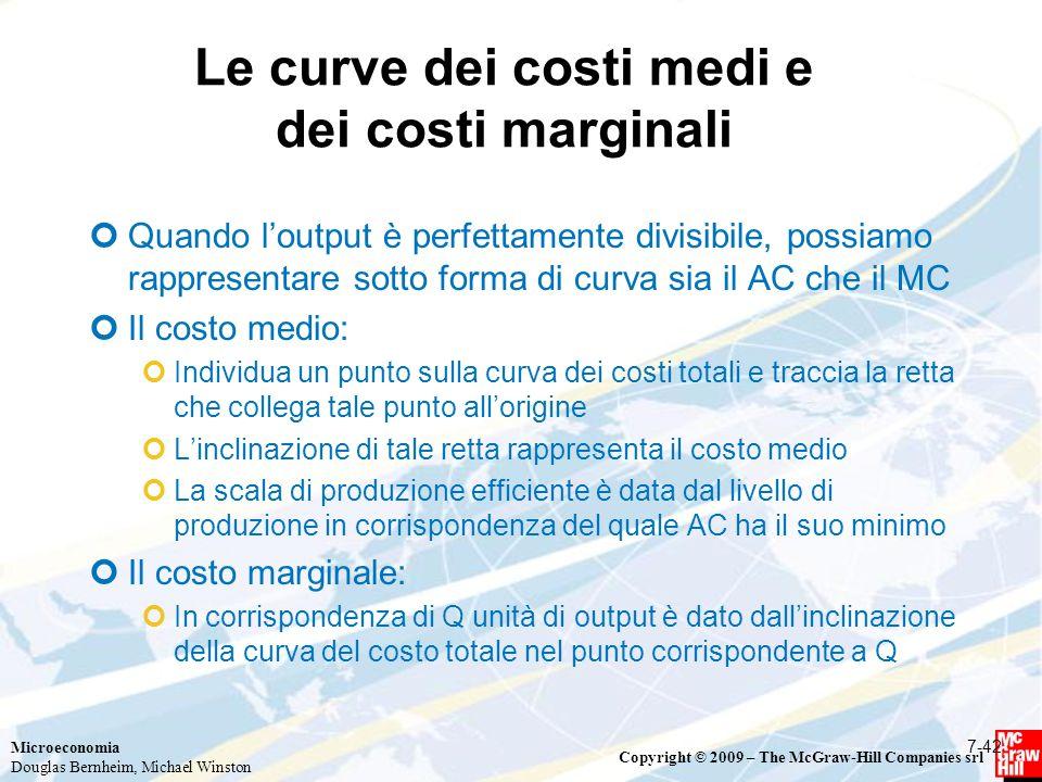 Microeconomia Douglas Bernheim, Michael Winston Copyright © 2009 – The McGraw-Hill Companies srl Le curve dei costi medi e dei costi marginali Quando