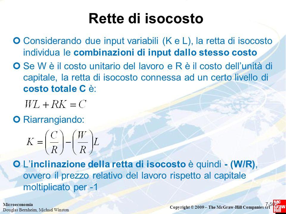Microeconomia Douglas Bernheim, Michael Winston Copyright © 2009 – The McGraw-Hill Companies srl Rette di isocosto Considerando due input variabili (K