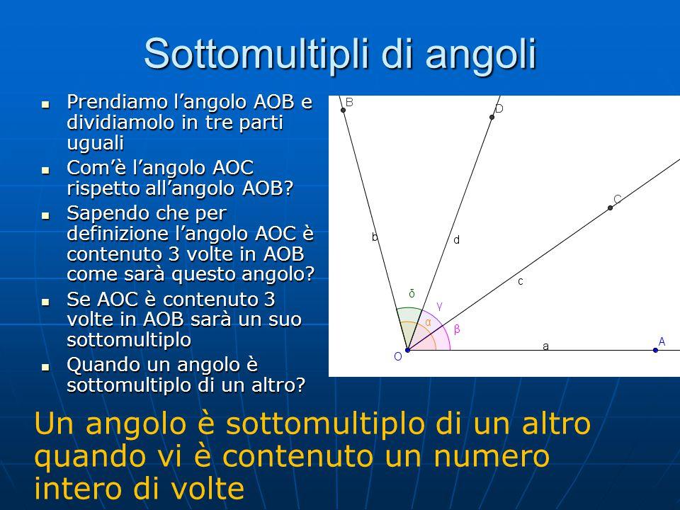 Multipli di un angolo Quante volte AOB contiene AOC.