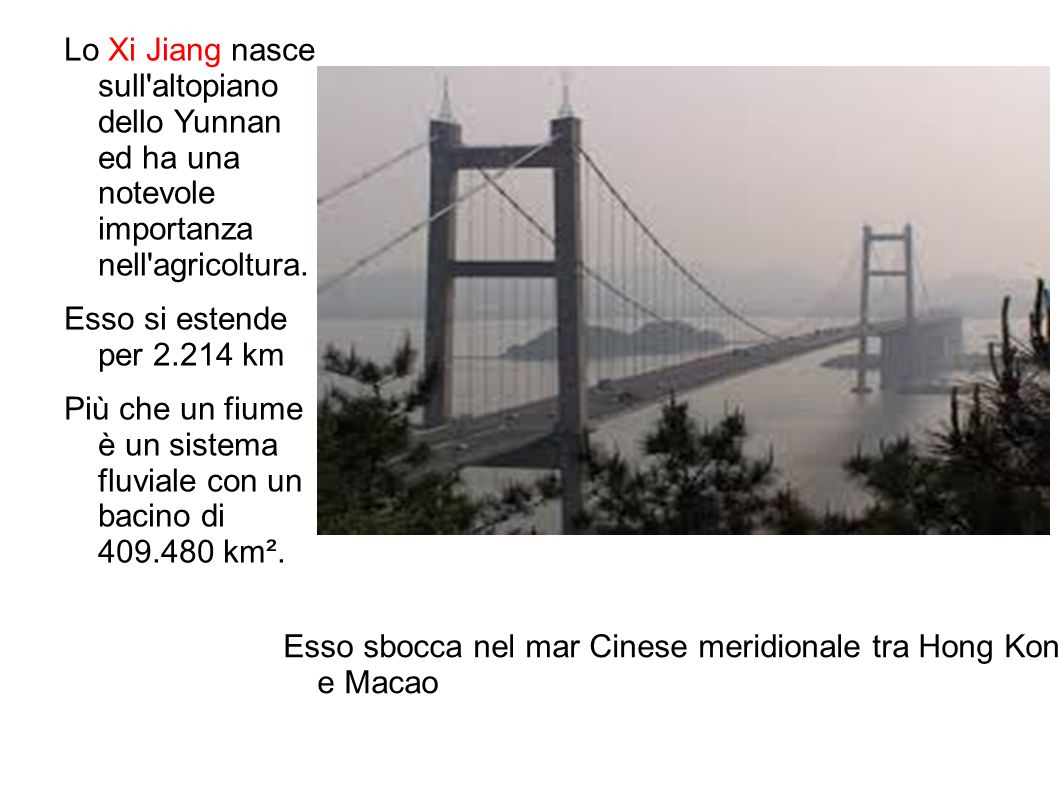 Lo Xi Jiang nasce sull'altopiano dello Yunnan ed ha una notevole importanza nell'agricoltura. Esso si estende per 2.214 km Più che un fiume è un siste