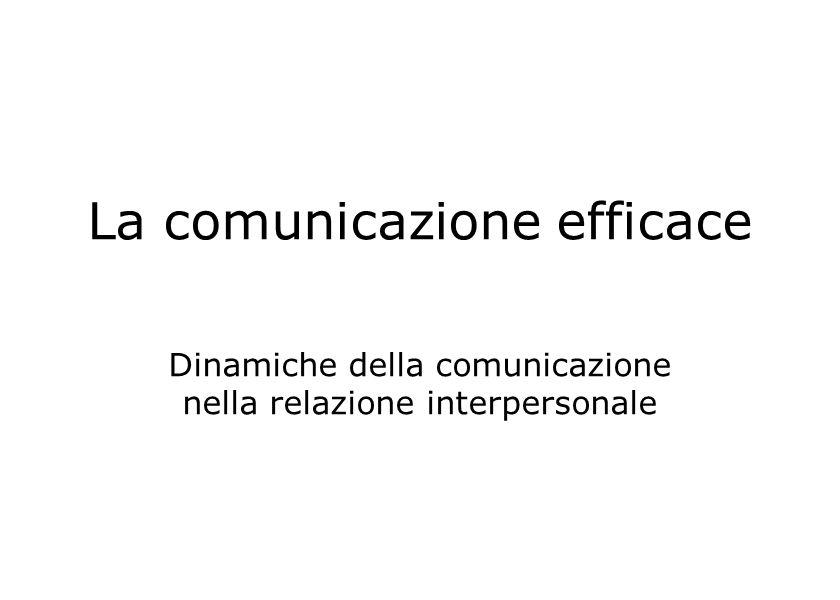 La comunicazione efficace Dinamiche della comunicazione nella relazione interpersonale