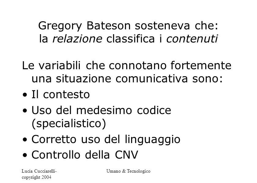 Lucia Cucciarelli- copyright 2004 Umano & Tecnologico Gregory Bateson sosteneva che: la relazione classifica i contenuti Le variabili che connotano fo