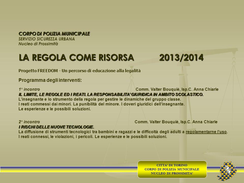 CORPO DI POLIZIA MUNICIPALE SERVIZIO SICUREZZA URBANA Nucleo di Prossimità LA REGOLA COME RISORSA2013/2014 Progetto FREEDOM - Un percorso di educazion