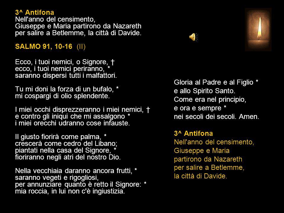 2^ Antifona Obbediente alla parola dell'angelo, Giuseppe andò a vivere con la sua sposa. SALMO 91, 2-9 (I) E' bello dar lode al Signore * e cantare al