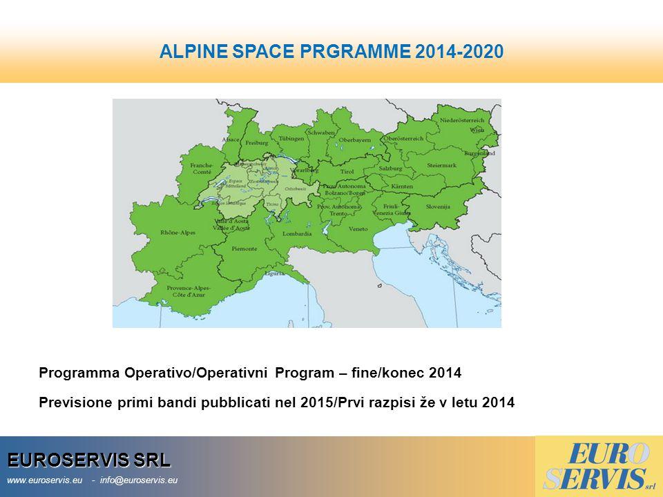 EUROSERVIS SRL www.euroservis.eu - info@euroservis.eu ALPINE SPACE PRGRAMME 2014-2020 Programma Operativo/Operativni Program – fine/konec 2014 Previsione primi bandi pubblicati nel 2015/Prvi razpisi že v letu 2014