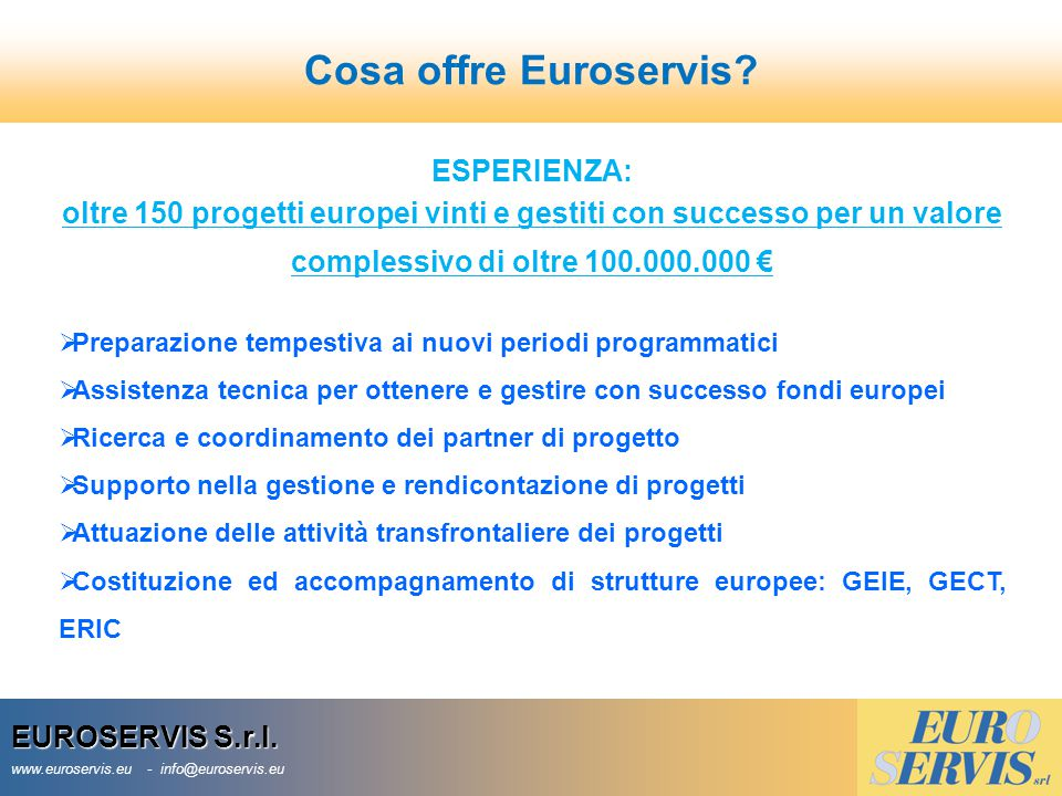 29 EUROSERVIS S.r.l. www.euroservis.eu - info@euroservis.eu Cosa offre Euroservis? ESPERIENZA: oltre 150 progetti europei vinti e gestiti con successo