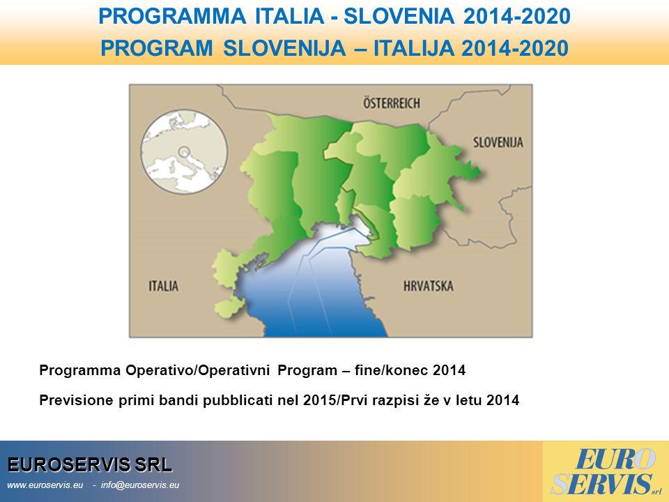 EUROSERVIS SRL www.euroservis.eu - info@euroservis.eu PROGRAMMA ITALIA - SLOVENIA 2014-2020 PROGRAM SLOVENIJA – ITALIJA 2014-2020 Programma Operativo/Operativni Program – fine/konec 2014 Previsione primi bandi pubblicati nel 2015/Prvi razpisi že v letu 2014