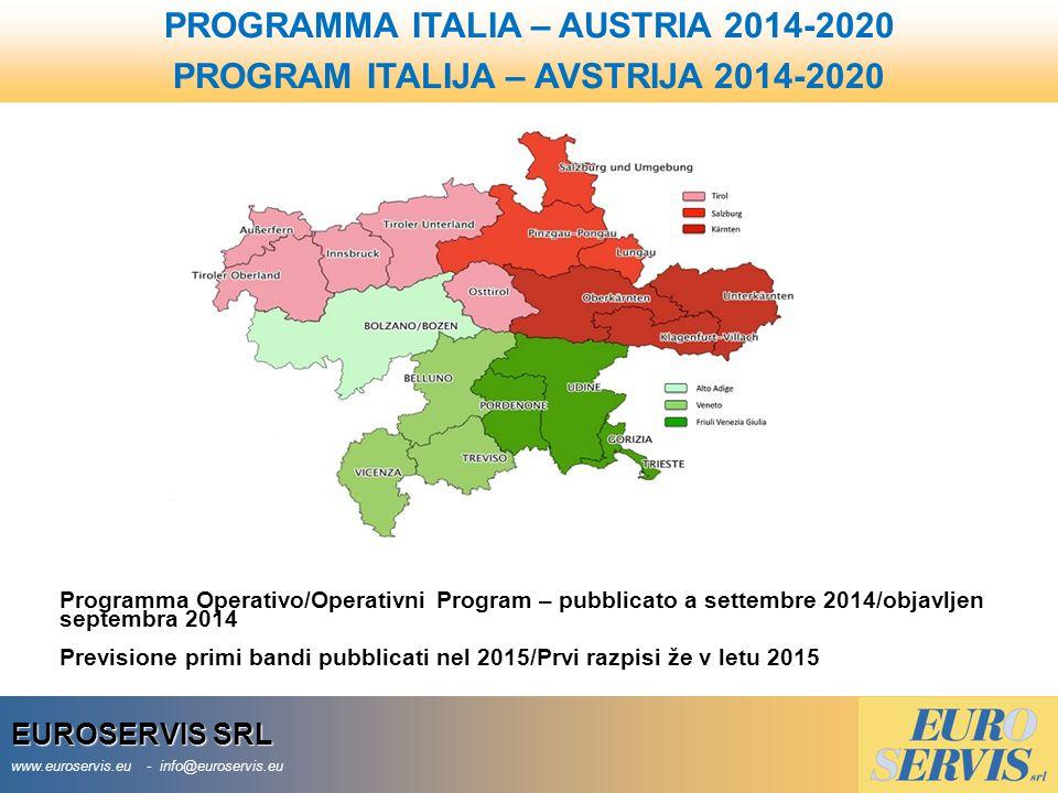 EUROSERVIS SRL www.euroservis.eu - info@euroservis.eu Programma Operativo/Operativni Program – pubblicato a settembre 2014/objavljen septembra 2014 Previsione primi bandi pubblicati nel 2015/Prvi razpisi že v letu 2015 PROGRAMMA ITALIA – AUSTRIA 2014-2020 PROGRAM ITALIJA – AVSTRIJA 2014-2020