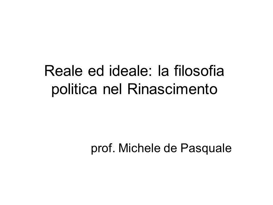 Reale ed ideale: la filosofia politica nel Rinascimento prof. Michele de Pasquale