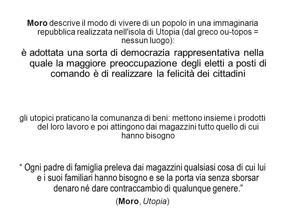 Moro descrive il modo di vivere di un popolo in una immaginaria repubblica realizzata nell'isola di Utopia (dal greco ou-topos = nessun luogo): è adot