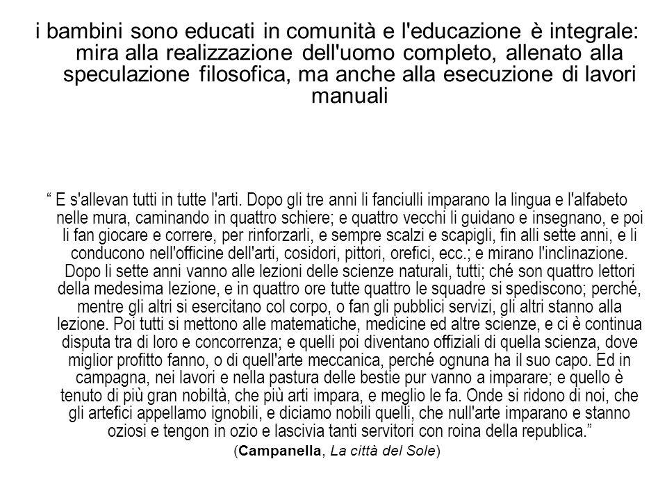i bambini sono educati in comunità e l'educazione è integrale: mira alla realizzazione dell'uomo completo, allenato alla speculazione filosofica, ma a