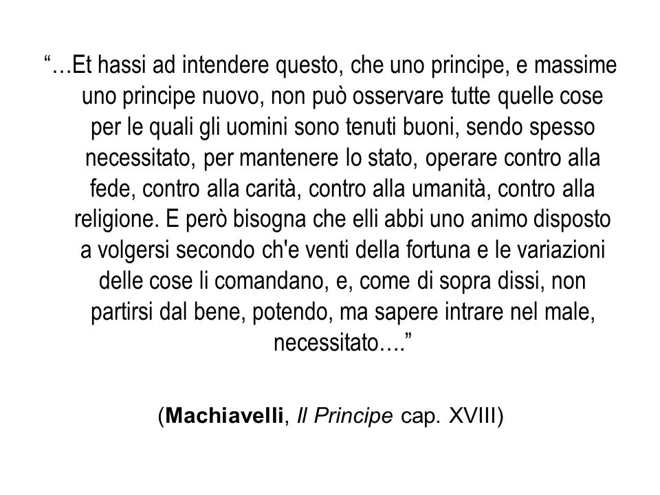 """""""…Et hassi ad intendere questo, che uno principe, e massime uno principe nuovo, non può osservare tutte quelle cose per le quali gli uomini sono tenut"""