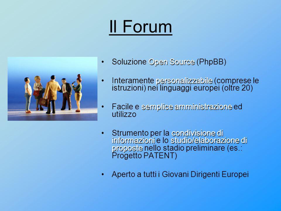Il Forum Open SourceSoluzione Open Source (PhpBB) personalizzabileInteramente personalizzabile (comprese le istruzioni) nei linguaggi europei (oltre 20) semplice amministrazioneFacile e semplice amministrazione ed utilizzo condivisione di informazionistudio/elaborazione di proposteStrumento per la condivisione di informazioni e lo studio/elaborazione di proposte nello stadio preliminare (es.: Progetto PATENT) Aperto a tutti i Giovani Dirigenti Europei