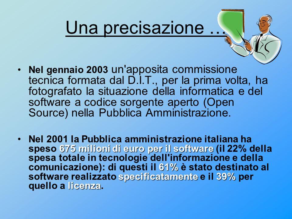 Una precisazione … Nel gennaio 2003 un apposita commissione tecnica formata dal D.I.T., per la prima volta, ha fotografato la situazione della informatica e del software a codice sorgente aperto (Open Source) nella Pubblica Amministrazione.