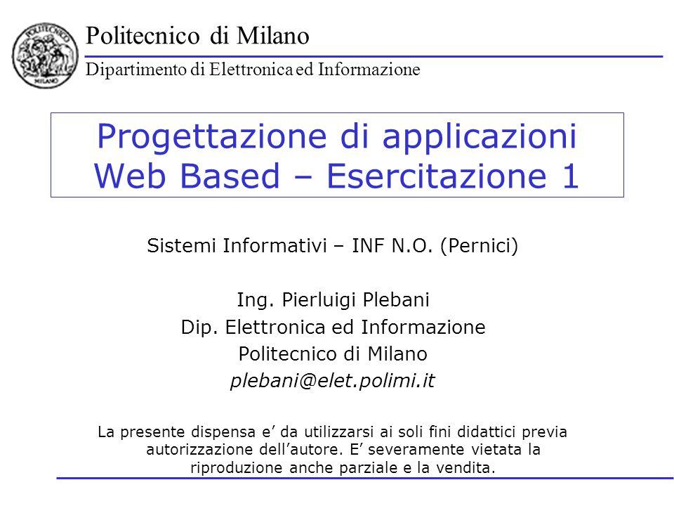 Politecnico di Milano Dipartimento di Elettronica ed Informazione Progettazione applicazioni Web Based Introduzione Si vuole progettare e realizzare e- Hardware: una applicazione web di vendita componenti per Pc ed assemblati