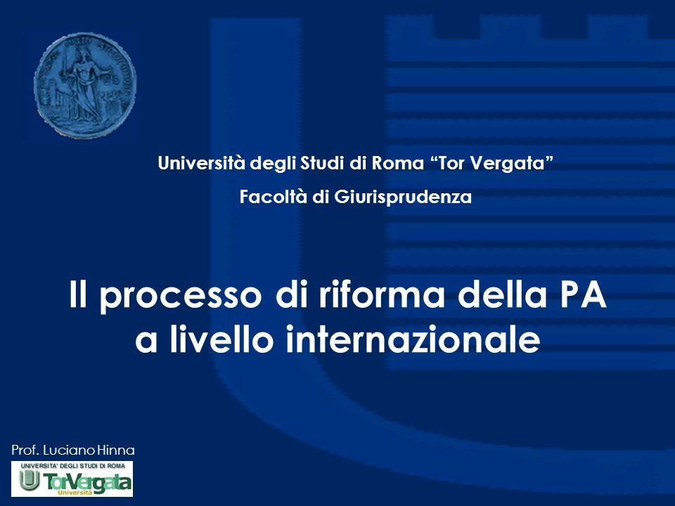 """Prof. Luciano Hinna Il processo di riforma della PA a livello internazionale Università degli Studi di Roma """"Tor Vergata"""" Facoltà di Giurisprudenza"""