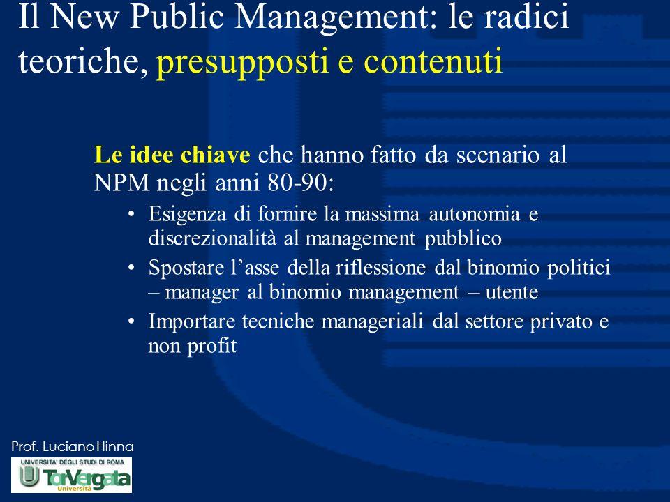 Prof. Luciano Hinna Il New Public Management: le radici teoriche, presupposti e contenuti Le idee chiave che hanno fatto da scenario al NPM negli anni