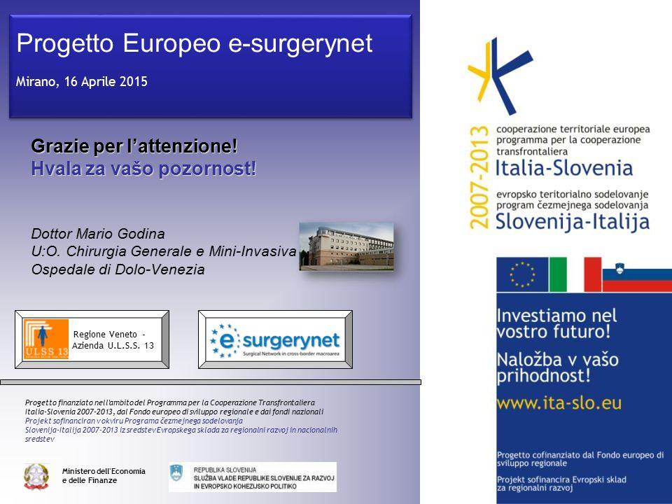 Grazie per l'attenzione! Hvala za vašo pozornost! Dottor Mario Godina U:O. Chirurgia Generale e Mini-Invasiva Ospedale di Dolo-Venezia Progetto Europe
