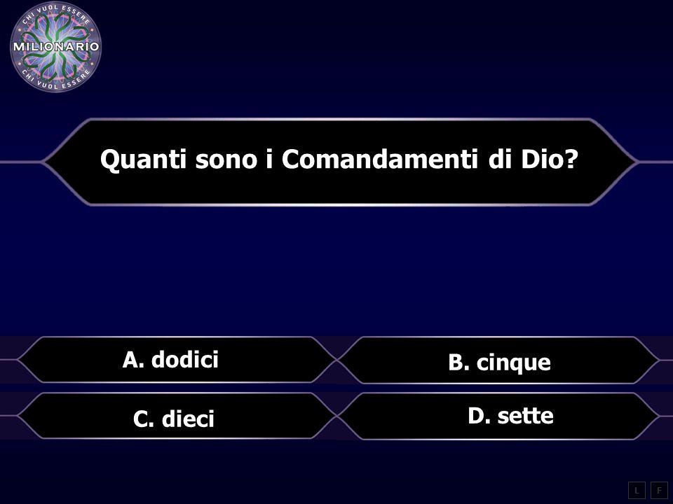 Quanti sono i Comandamenti di Dio? A. dodici B. cinque LF D. sette C. dieci