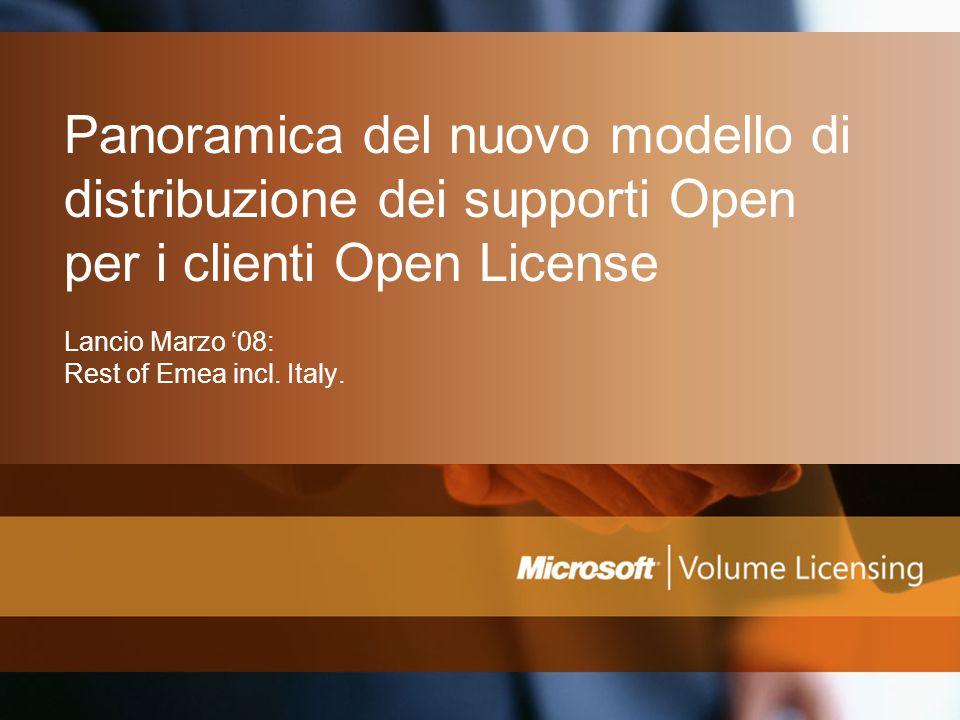 Panoramica del nuovo modello di distribuzione dei supporti Open per i clienti Open License Lancio Marzo '08: Rest of Emea incl. Italy.
