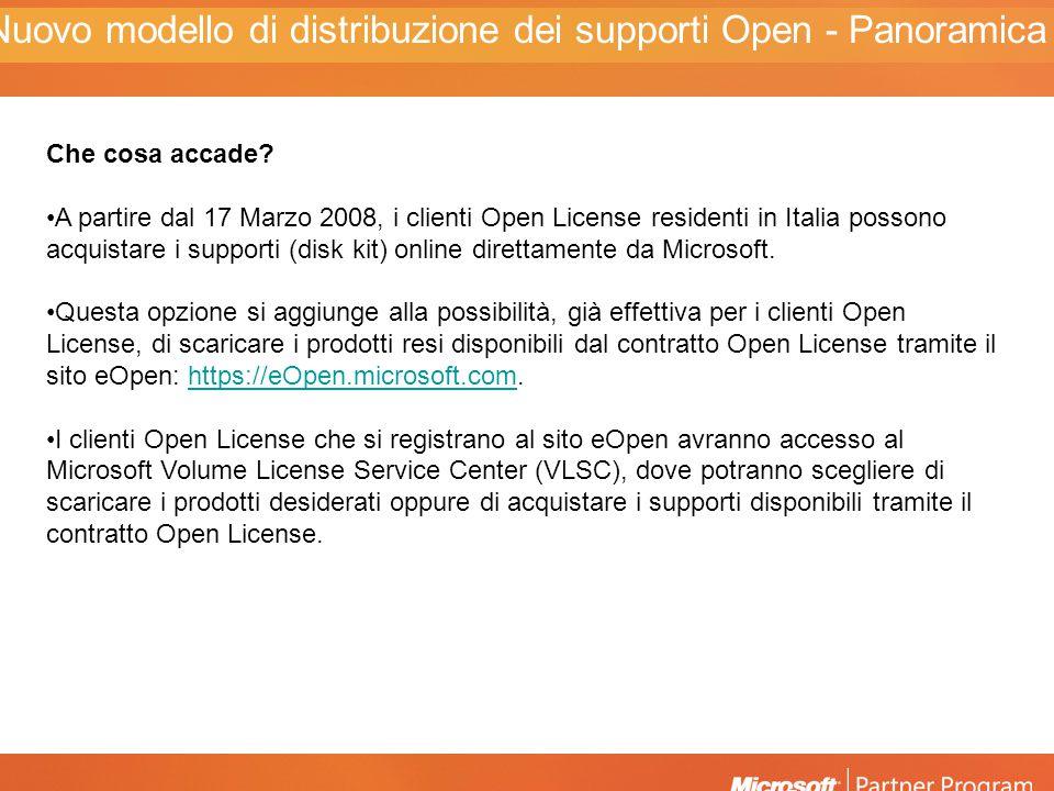 Che cosa accade? A partire dal 17 Marzo 2008, i clienti Open License residenti in Italia possono acquistare i supporti (disk kit) online direttamente