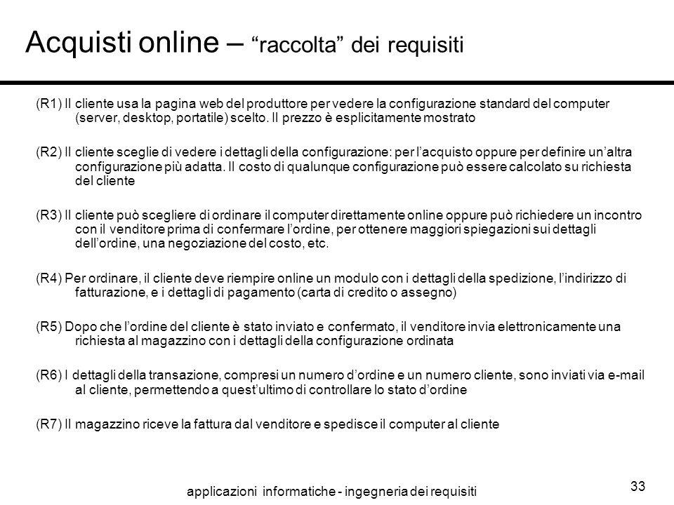 """applicazioni informatiche - ingegneria dei requisiti 33 Acquisti online – """"raccolta"""" dei requisiti (R1) Il cliente usa la pagina web del produttore pe"""