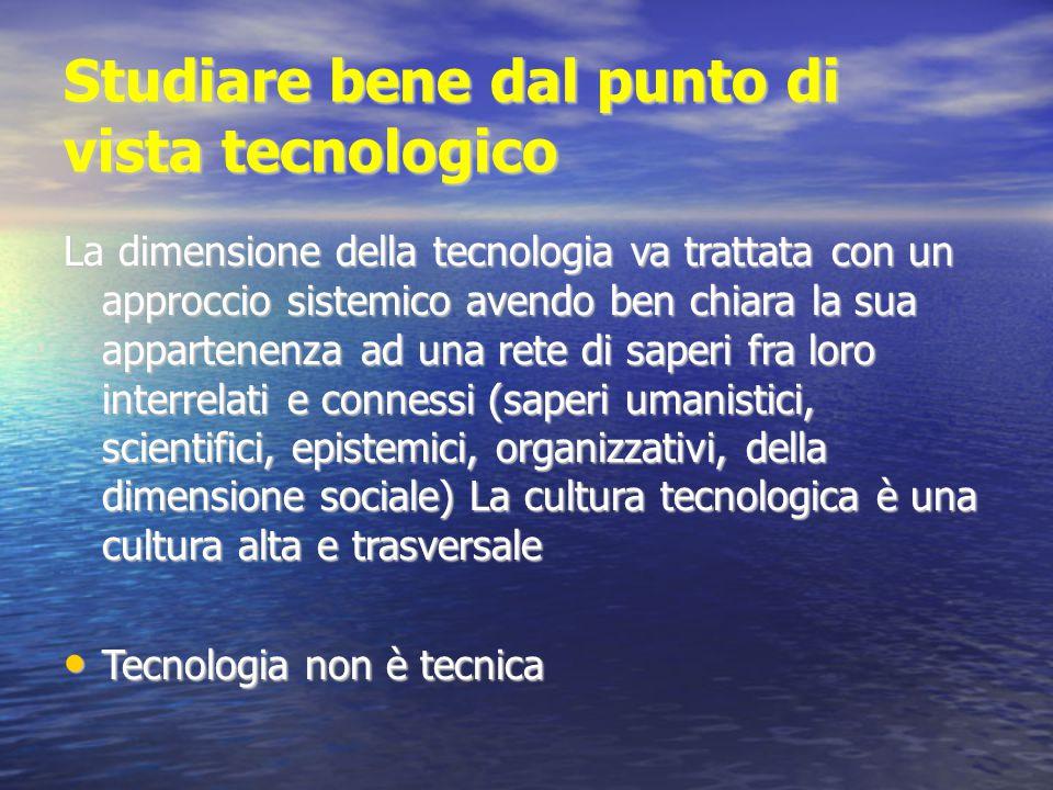 Studiare bene dal punto di vista tecnologico La dimensione della tecnologia va trattata con un approccio sistemico avendo ben chiara la sua appartenen