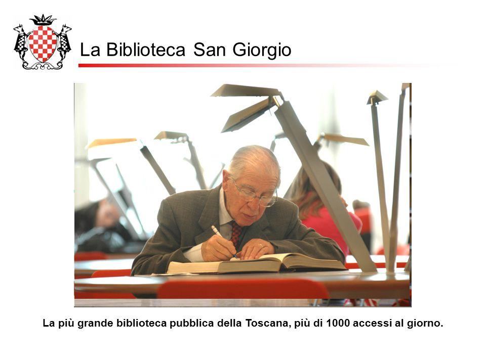 La Biblioteca San Giorgio La più grande biblioteca pubblica della Toscana, più di 1000 accessi al giorno.
