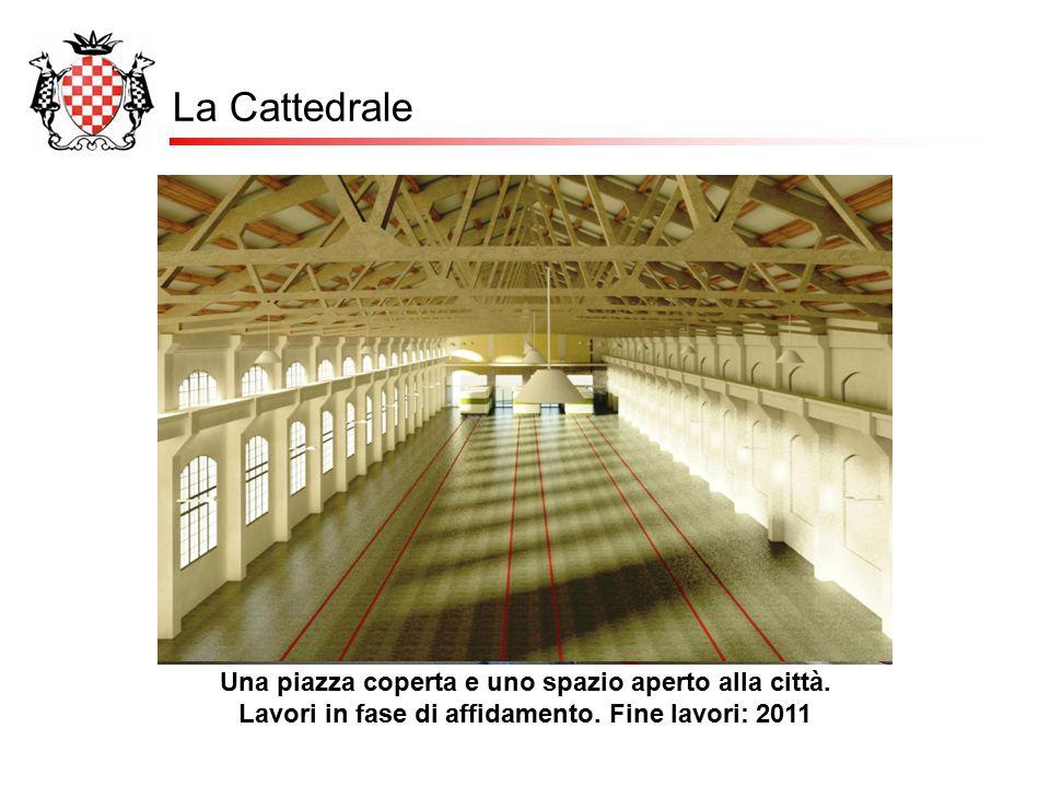 La Cattedrale Una piazza coperta e uno spazio aperto alla città. Lavori in fase di affidamento. Fine lavori: 2011