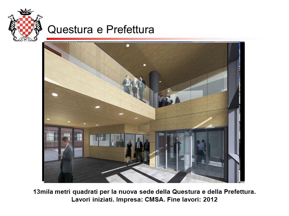 Questura e Prefettura 13mila metri quadrati per la nuova sede della Questura e della Prefettura. Lavori iniziati. Impresa: CMSA. Fine lavori: 2012