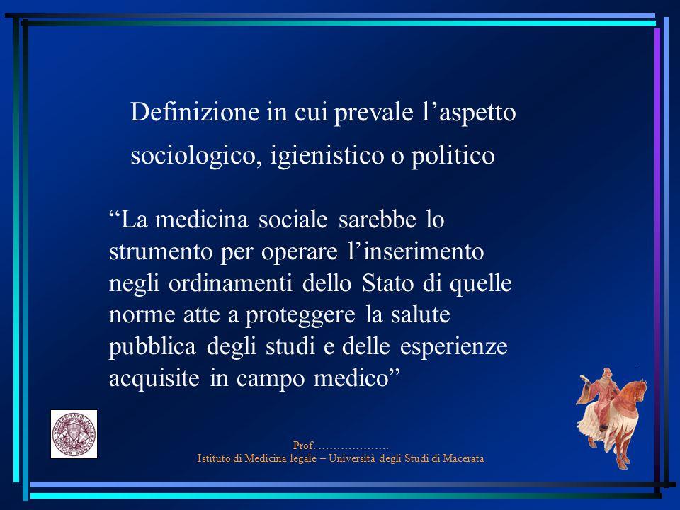 Prof. ………………. Istituto di Medicina legale – Università degli Studi di Macerata Definizione in cui prevale l'aspetto sociologico, igienistico o politic