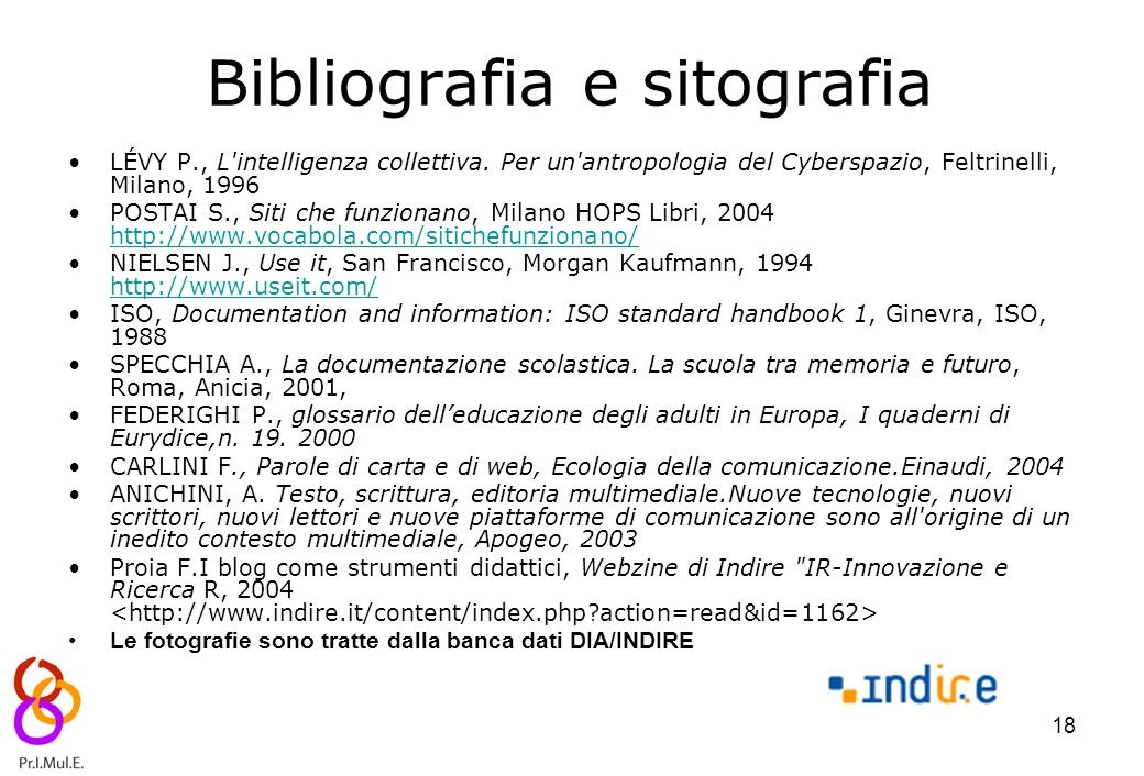 18 Bibliografia e sitografia LÉVY P., L'intelligenza collettiva. Per un'antropologia del Cyberspazio, Feltrinelli, Milano, 1996 POSTAI S., Siti che fu