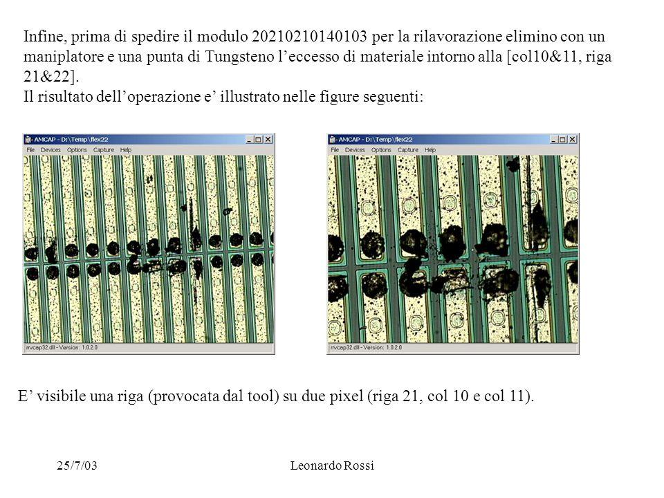 25/7/03Leonardo Rossi Infine, prima di spedire il modulo 20210210140103 per la rilavorazione elimino con un maniplatore e una punta di Tungsteno l'eccesso di materiale intorno alla [col10&11, riga 21&22].