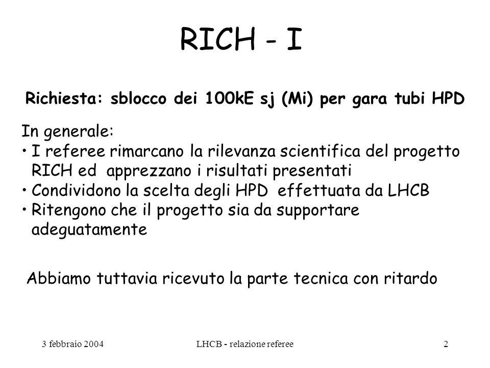 3 febbraio 2004LHCB - relazione referee2 RICH - I In generale: I referee rimarcano la rilevanza scientifica del progetto RICH ed apprezzano i risultat