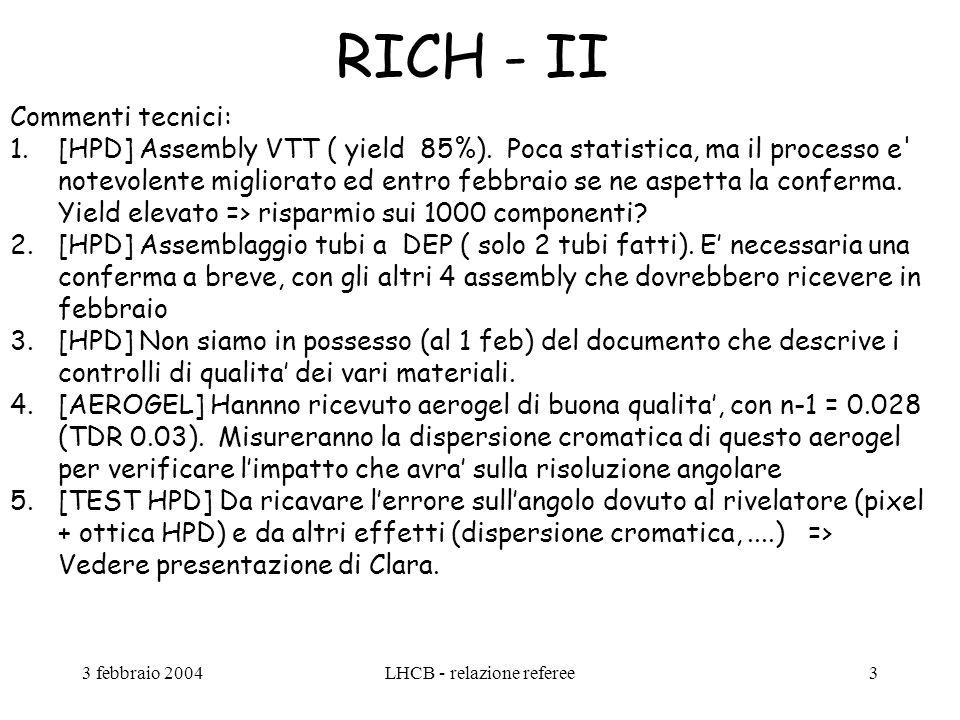 3 febbraio 2004LHCB - relazione referee3 RICH - II Commenti tecnici: 1.[HPD] Assembly VTT ( yield 85%). Poca statistica, ma il processo e' notevolente