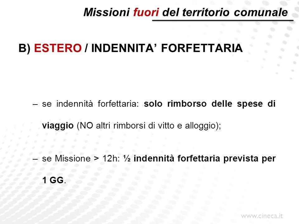 www.cineca.it Missioni fuori del territorio comunale B) ESTERO / INDENNITA' FORFETTARIA –se indennità forfettaria: solo rimborso delle spese di viaggi