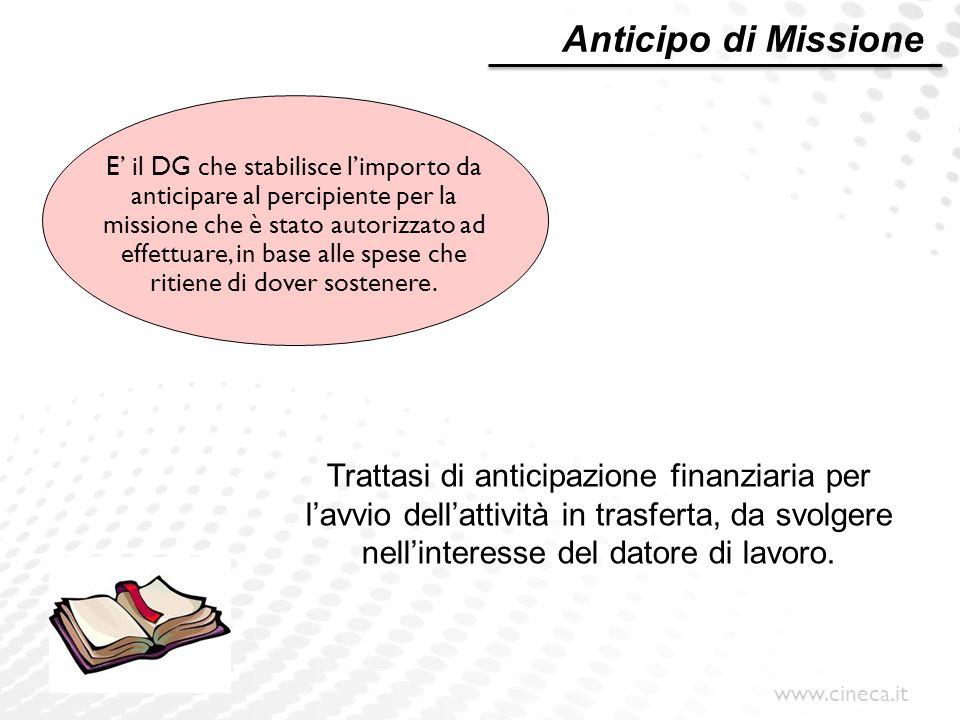 www.cineca.it E' il DG che stabilisce l'importo da anticipare al percipiente per la missione che è stato autorizzato ad effettuare, in base alle spese