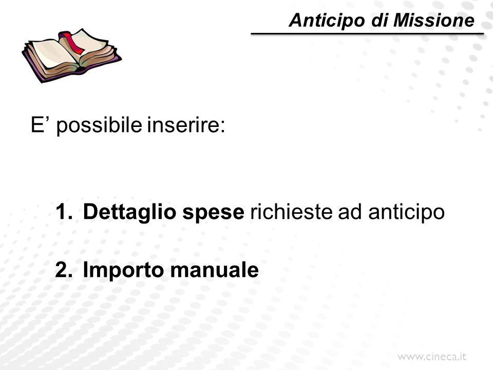 www.cineca.it E' possibile inserire: 1.Dettaglio spese richieste ad anticipo 2.Importo manuale Anticipo di Missione