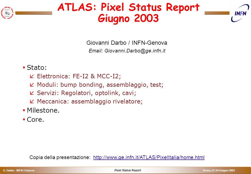 Pixel Status Report G. Darbo - INFN / Genova Roma, 23-24 Giugno 2003 ATLAS: Pixel Status Report Giugno 2003 Giovanni Darbo / INFN-Genova Email: Giovan