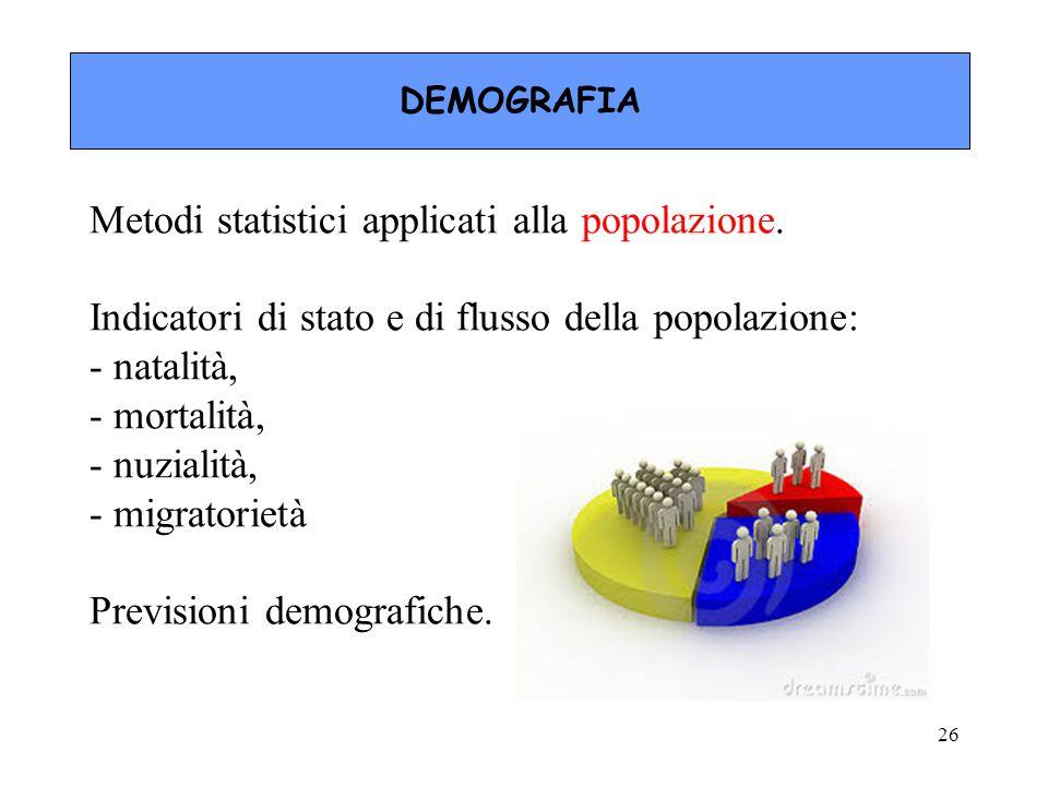 Metodi statistici applicati alla popolazione. Indicatori di stato e di flusso della popolazione: - natalità, - mortalità, - nuzialità, - migratorietà