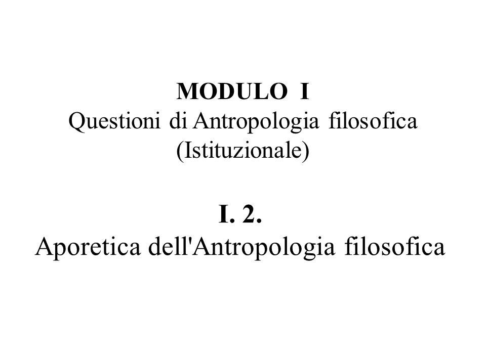 MODULO I Questioni di Antropologia filosofica (Istituzionale) I.