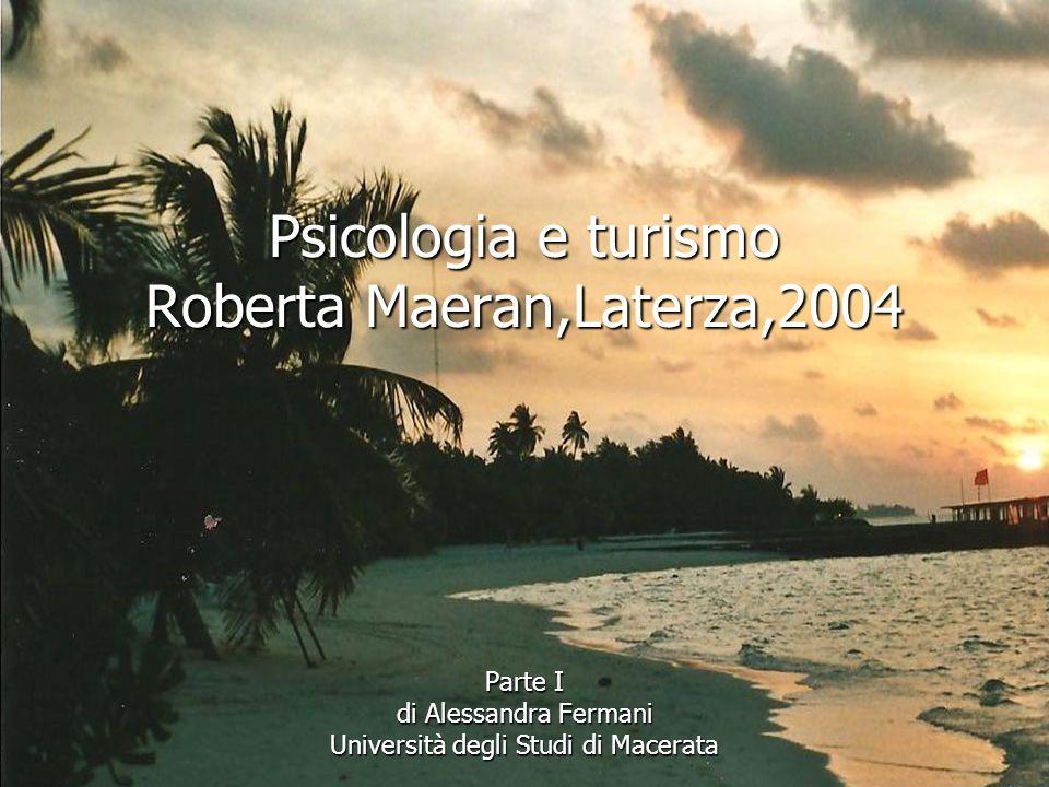 Psicologia e turismo Roberta Maeran,Laterza,2004 Parte I di Alessandra Fermani Università degli Studi di Macerata