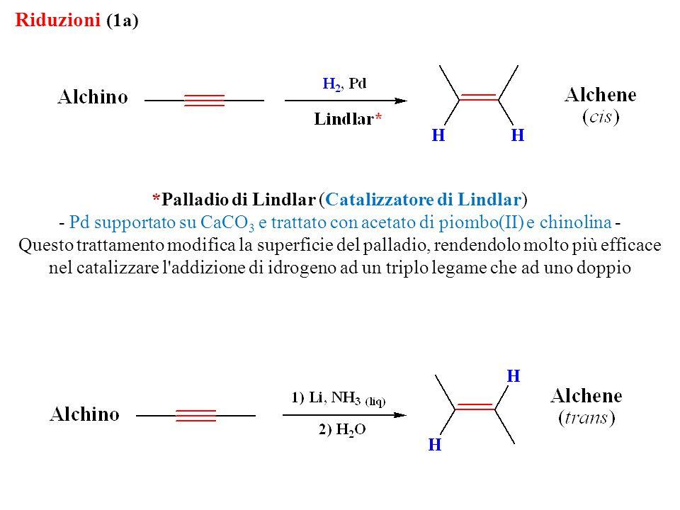 *Palladio di Lindlar (Catalizzatore di Lindlar) - Pd supportato su CaCO 3 e trattato con acetato di piombo(II) e chinolina - Questo trattamento modifi