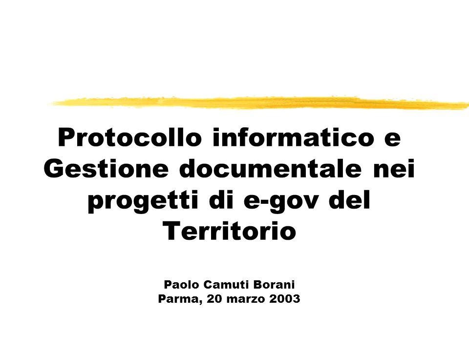 Protocollo informatico e Gestione documentale nei progetti di e-gov del Territorio Paolo Camuti Borani Parma, 20 marzo 2003