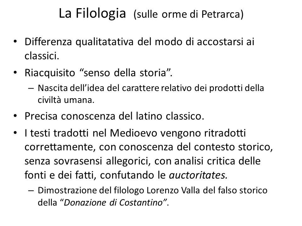 """La Filologia (sulle orme di Petrarca) Differenza qualitatativa del modo di accostarsi ai classici. Riacquisito """"senso della storia"""". – Nascita dell'id"""