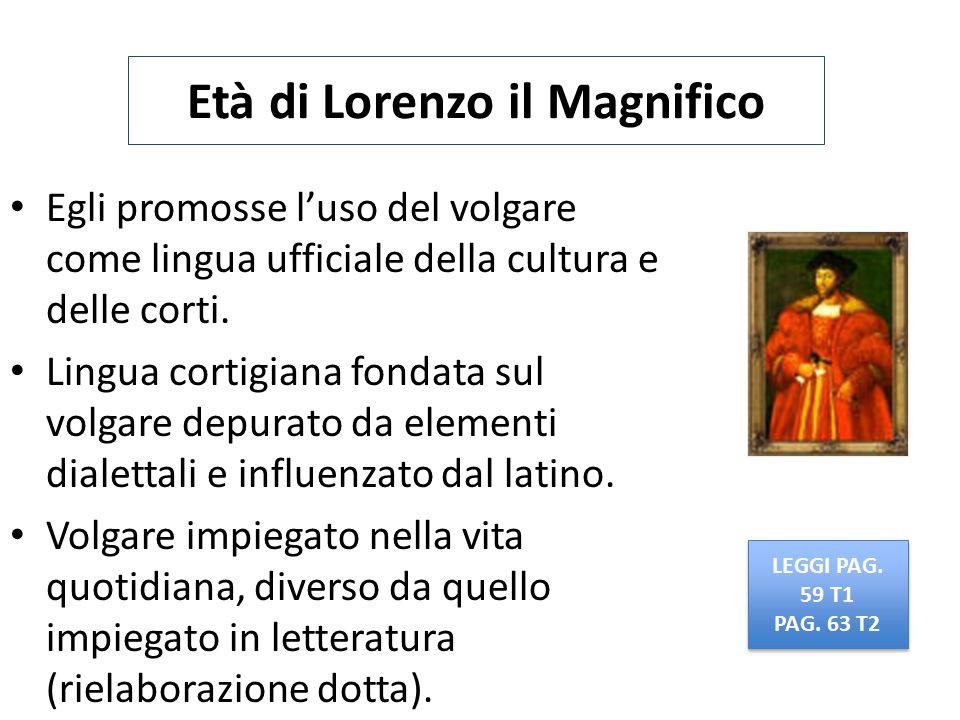 Età di Lorenzo il Magnifico Egli promosse l'uso del volgare come lingua ufficiale della cultura e delle corti. Lingua cortigiana fondata sul volgare d