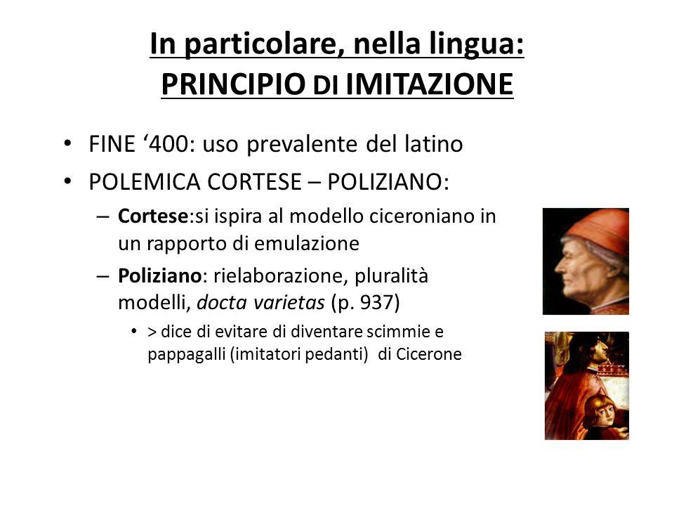 In particolare, nella lingua: PRINCIPIO DI IMITAZIONE FINE '400: uso prevalente del latino POLEMICA CORTESE – POLIZIANO: – Cortese:si ispira al modell
